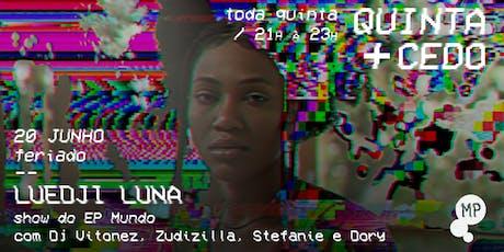 20/06 - QUINTA + CEDO | LUEDJI LUNA NO MUNDO PENSANTE ingressos