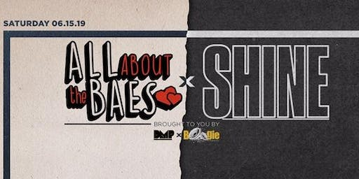 All About the Baes X Shine at 111 Minna SF (Saturday 06.15.19)