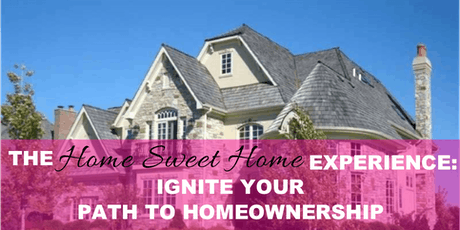 "The ""Home Sweet Home"" Experience: Ignite Your Path to Homeownership tickets"