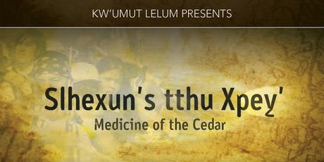 Slhexun's tthu Xpey' (Medicine of the Cedar)  Documentary Release tickets