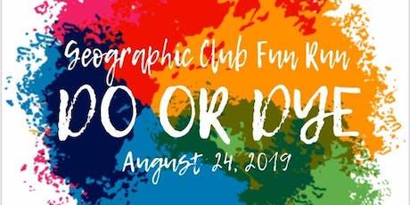 "Geographic Club  ""Do or Dye"" Fun Run tickets"