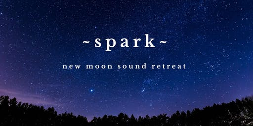 ~SPARK~ New Moon Sound Bath Healing Retreat