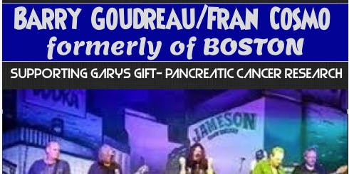 Barry Goudreau/Fran Cosmo formerly of BOSTON-Pancreatic Cancer Benefit