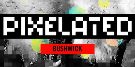 PIXELATED WAREHOUSE PARTY * BUSHWICK tickets