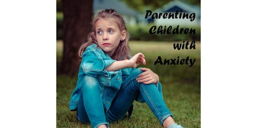 Parenting Children with Anxiety