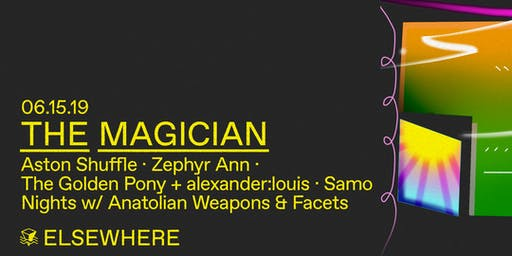The Magician, Aston Shuffle, Zephyr Ann, The Golden Pony, alexander:louis, Samo Nights w/ Anatolian Weapons and Facets @ Elsewhere