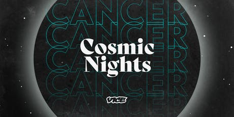 VICE Presents: Cosmic Nights - Cancer Edition tickets