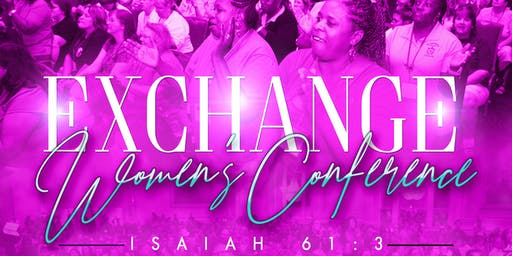 EXCHANGE WOMEN'S CONFERENCE: Isaiah 61:3