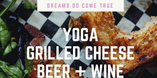 DREAMS [yoga + grilled cheese + beer + wine]