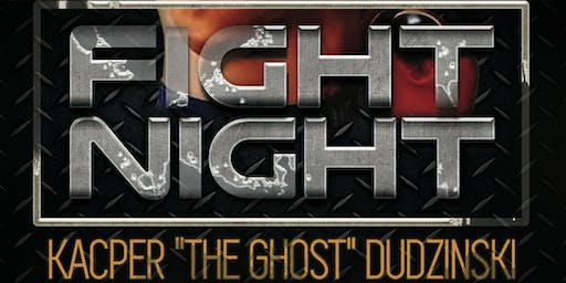 "FIGHT NIGHT | Kacper ""The Ghost"" Dudzinski"