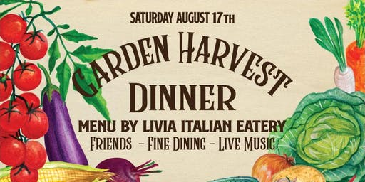 Garden Harvest Dinner w/ Livia Italian Eatery