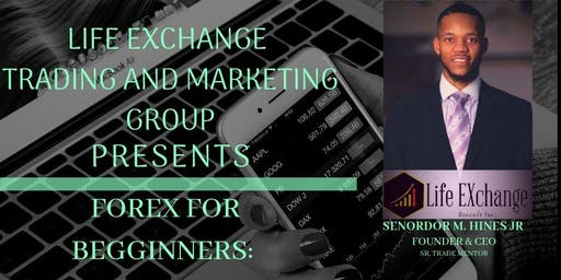 Life Exchange Trading and Marketing Group Presents: Forex For Beginners