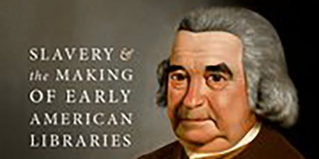 Rescheduled: Slavery and Abolition in the Creation of the Library Company of Philadelphia tickets