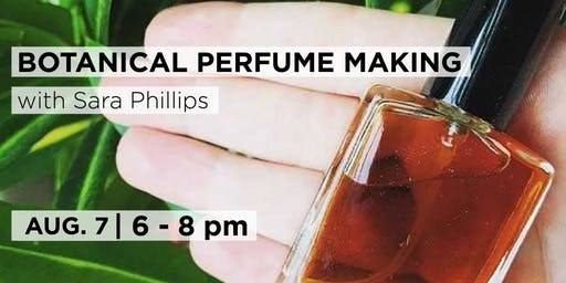 Botanical Perfume Making with with Sara Phillips