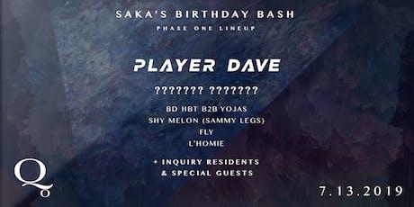 Inquiry presents: Saka's Birthday Bash! w/ Player Dave, yojas, bd hbt tickets