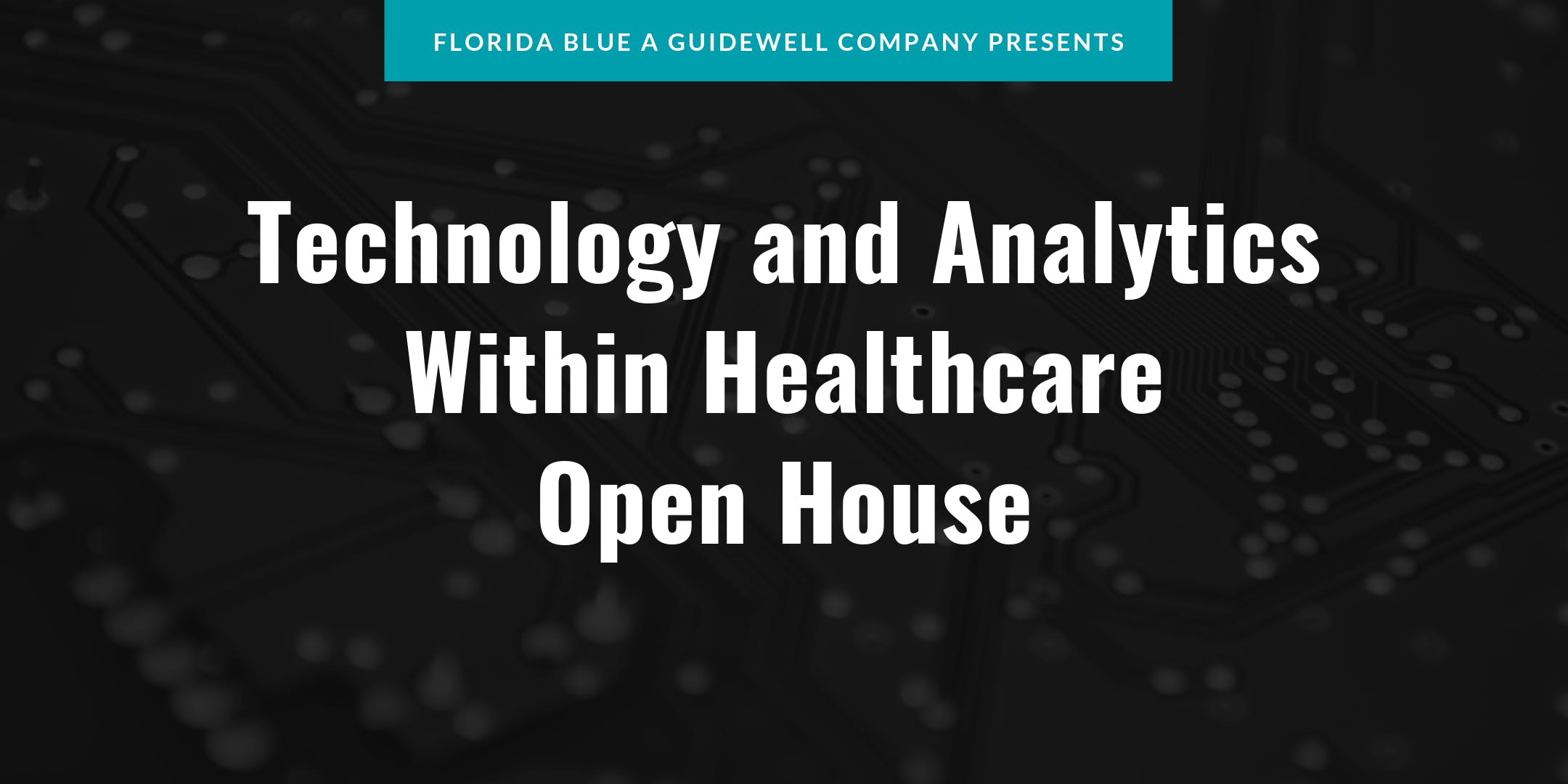 Florida Blue Open House - Technology & Analytics within Healthcare
