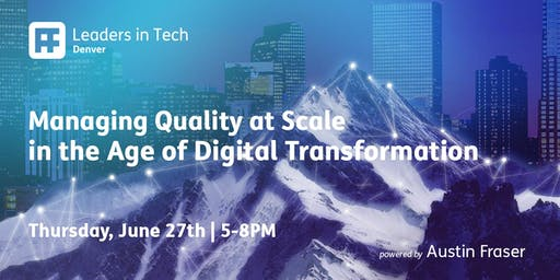 Leaders in Tech | Denver - Managing Quality at Scale in the Age of Digital Transformation
