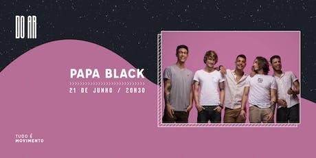 DO AR apresenta Papa Black ingressos