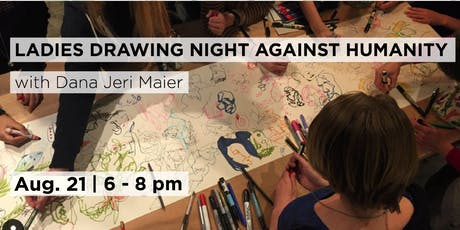 Ladies Drawing Night Against Humanity with Dana Jeri Maier tickets