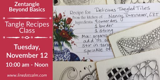 Zentangle® Beyond Basics: Tangle Recipes Class