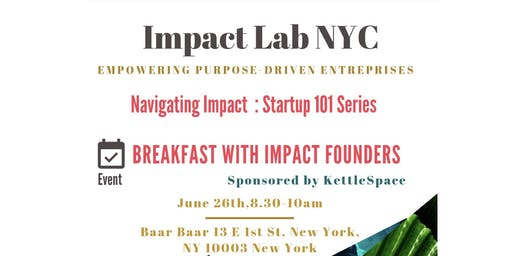 NAVIGATING IMPACT – STARTUP 101 SERIES: BREAKFAST WITH IMPACT FOUNDERS