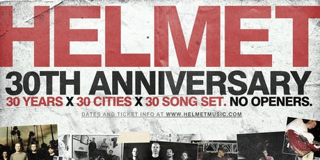 Helmet - 30th Anniversary Tour  30 Years x 30 Cities x 30 Song Set. No Open tickets