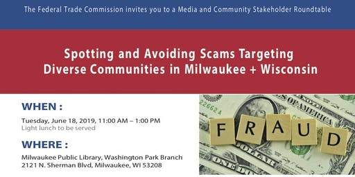 Spotting and Avoiding Scams Targeting Diverse Communities in Milwaukee + Wisconsin: A Media and Community Roundtable with the Federal Trade Commission