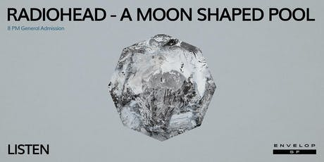 Radiohead - A Moon Shaped Pool : LISTEN (8pm General Admission) tickets