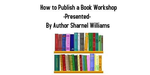 How To Publish A Book Workshop by Author Sharnel Williams
