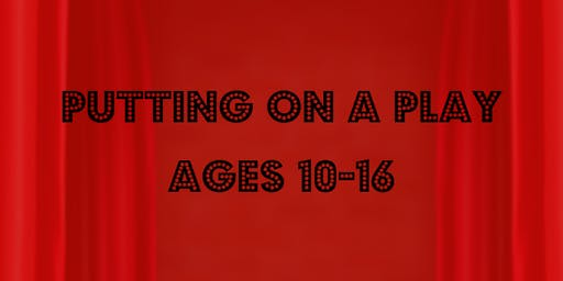 Putting on a Play (Ages 10-16)