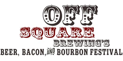 Off Square Brewing's  Beer, Bacon & Bourbon Festival