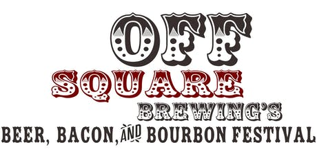 Off Square Brewing's  Beer, Bacon & Bourbon Festival tickets