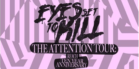 "Eyes Set to Kill ""The Attention: Reach 10 Year Anniversary Tour"" tickets"
