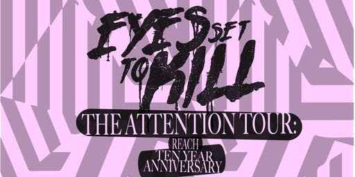 """Eyes Set to Kill """"The Attention: Reach 10 Year Anniversary Tour"""""""