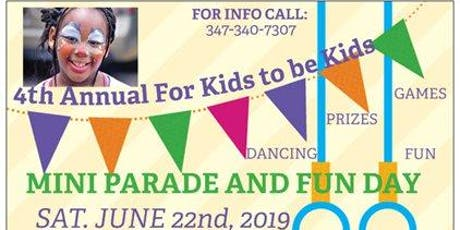 THE 4th ANNUAL FOR KIDS TO BE KIDS MINI PARADE AND FUN DAY 2019 tickets
