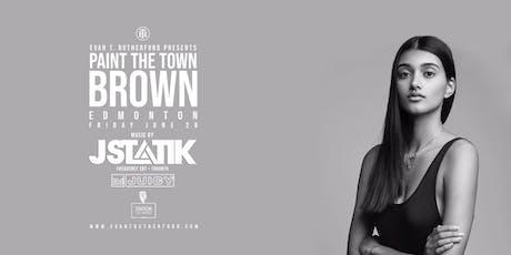 Paint The Town BROWN | Edmonton! w/ J STATIK! tickets