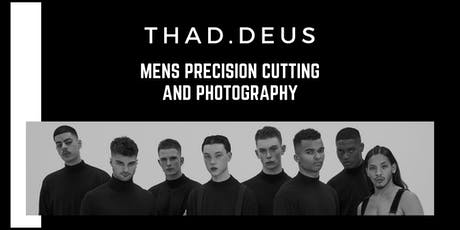 MENS PRECISION CUTTING AND PHOTOGRAPHY with THAD.DEUS tickets