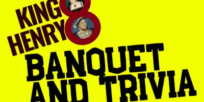 HENRY VIII BANQUET AND TRIVIA NIGHT!