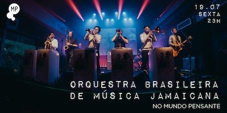 19/07 - ORQUESTRA BRASILEIRA DE MÚSICA JAMAICANA NO MUNDO PENSANTE ingressos