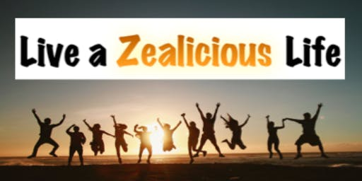 The Power of Zeal – Living a Zealicious Life!
