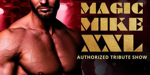 MAGIC MIKE XXL   Authorized Tribute Show