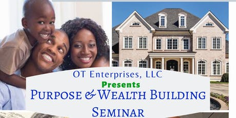 PURPOSE AND WEALTH BUILDING SEMINAR  tickets