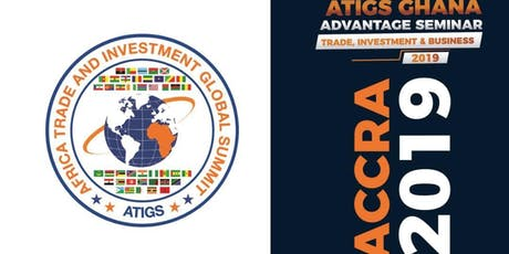 ATIGS GHANA ADVANTAGE SEMINAR (TRADE, INVESTMENT & BUSINESS tickets