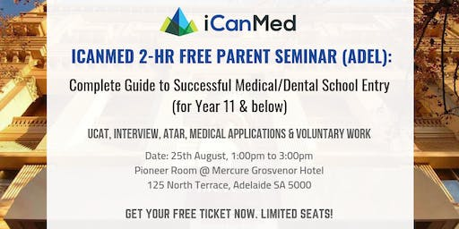 iCanMed Free Parent Seminar (ADELAIDE): Complete Guide to Successful Med/Dent Entry (Year 11 & Below)