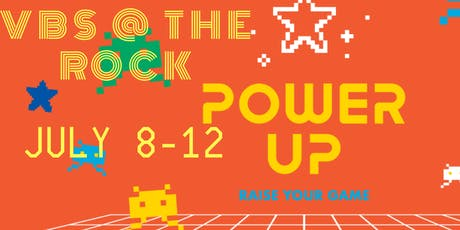 VBS @ the Rock: POWER UP! Youth Ages 5-16 tickets