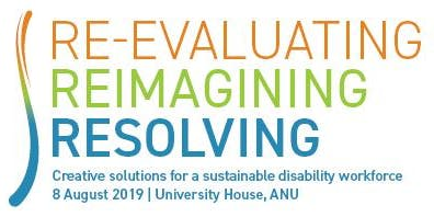 Re-evaluating Reimagining Resolving: creative solutions for a sustainable disability workforce