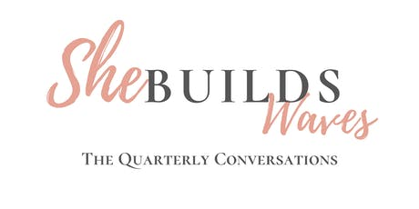 SheBuildsWaves : The Quarterly Conversations tickets