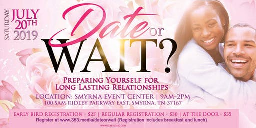 """DATE OR WAIT?"" - Preparing Yourself for Long Lasting Relationships"