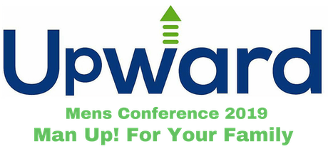 Upward Men's Conference 2019 - Man Up! For Your Family tickets