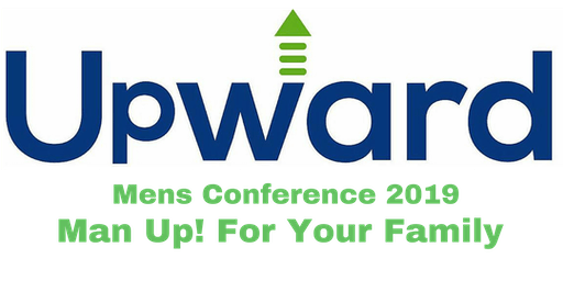 Upward Men's Conference 2019 - Man Up! For Your Family